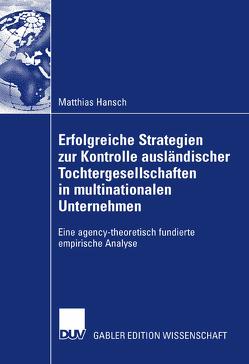 Erfolgreiche Strategien zur Kontrolle ausländischer Tochtergesellschaften in multinationalen Unternehmen von Hansch,  Matthias, Woywode,  Prof. Dr. Michael