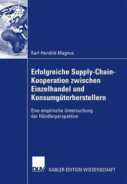 Erfolgreiche Supply-Chain-Kooperation zwischen Einzelhandel und Konsumgüterherstellern von Magnus,  Karl-Hendrik, Thonemann,  Prof. Dr. Ulrich