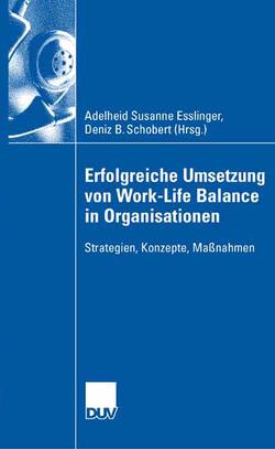 Erfolgreiche Umsetzung von Work-Life-Balance in Organisationen von Esslinger,  Adelheid Susanne, Tuna,  Deniz