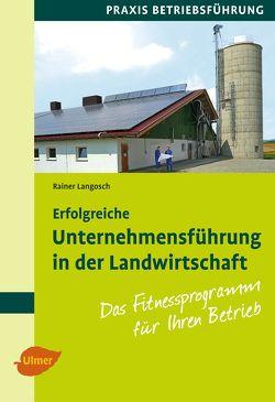 Erfolgreiche Unternehmensführung in der Landwirtschaft von Langosch,  Prof. Dr. Rainer