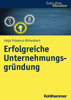 Erfolgreiche Unternehmungsgründung von Madani,  Roya, Müller,  Magnus, Puteanus-Birkenbach,  Katja, Rehder,  Stephan A., Wagner,  Dieter