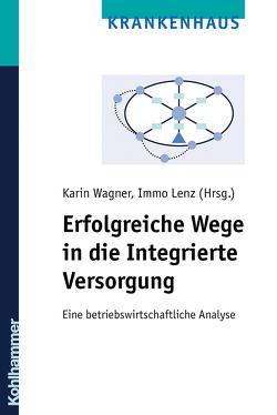 Erfolgreiche Wege in die Integrierte Versorgung von Lenz,  Immo, Wagner,  Karin