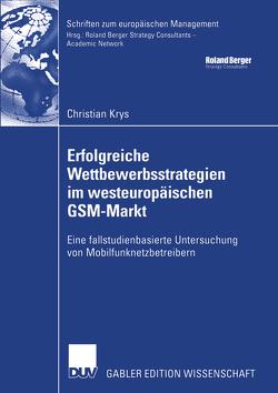 Erfolgreiche Wettbewerbsstrategien im westeuropäischen GSM-Markt von Krys,  Christian