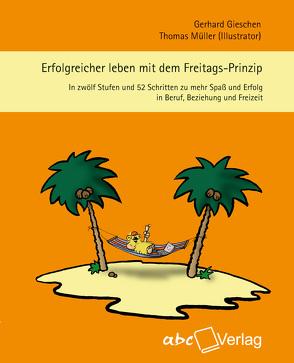 Erfolgreicher leben mit dem Freitags-Prinzip von Gieschen,  Gerhard, Mueller,  Thomas