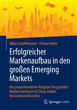 Erfolgreicher Markenaufbau in den großen Emerging Markets von Haller,  Florian, Schaffmeister,  Niklas