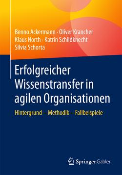 Erfolgreicher Wissenstransfer in agilen Organisationen von Ackermann,  Benno, Krancher,  Oliver, North,  Klaus, Schildknecht,  Katrin, Schorta,  Silvia