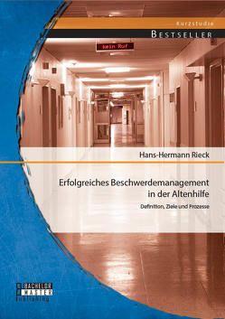 Erfolgreiches Beschwerdemanagement in der Altenhilfe: Definition, Ziele und Prozesse von Rieck,  Hans-Hermann