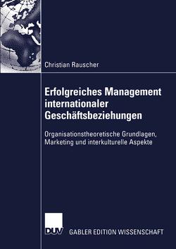 Erfolgreiches Management internationaler Geschäftsbeziehungen von Rauscher,  Christian