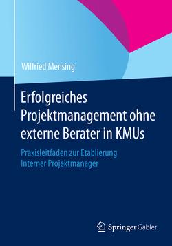 Erfolgreiches Projektmanagement ohne externe Berater in KMUs von Mensing,  Wilfried