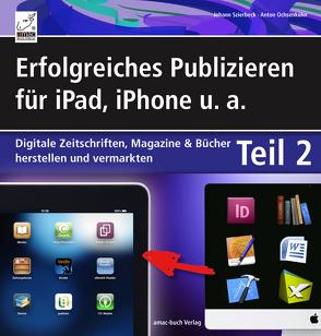 Erfolgreiches Publizieren für iPad, iPhone u. a. – Teil 2 – digitale Zeitschriften, Magazine und Zeitungen von Ochsenkühn,  Anton, Szierbeck,  Johann