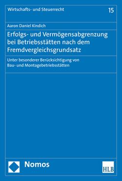 Erfolgs- und Vermögensabgrenzung bei Betriebsstätten nach dem Fremdvergleichsgrundsatz von Kindich,  Aaron Daniel