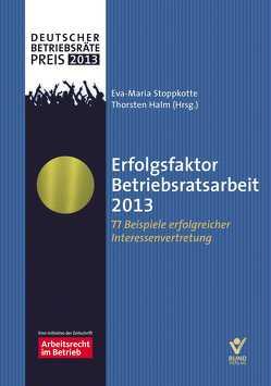 Erfolgsfaktor Betriebsratsarbeit 2013 von Halm,  Thorsten, Stoppkotte,  Eva-Maria