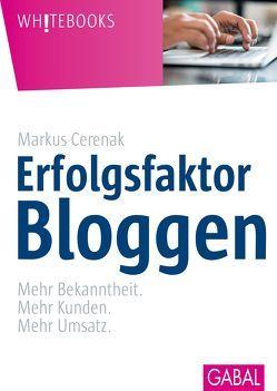 Erfolgsfaktor Bloggen von Cerenak,  Markus