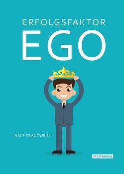 Erfolgsfaktor Ego von Trautwein,  Ralf