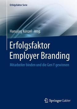 Erfolgsfaktor Employer Branding von Künzel,  Hansjörg