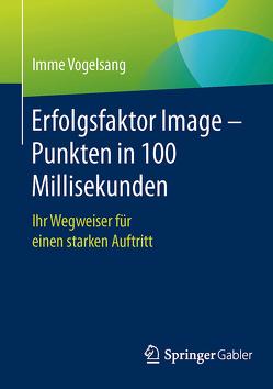 Erfolgsfaktor Image – Punkten in 100 Millisekunden von Barth-Gillhaus,  Eva, Fölmer,  Laura, Vogelsang,  Imme