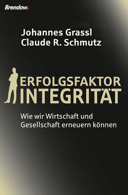 Erfolgsfaktor Integrität von Grassl,  Johannes, Schmutz,  Claude R.