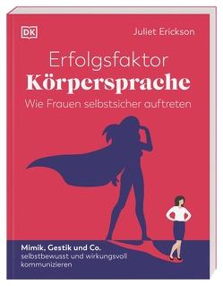 Erfolgsfaktor Körpersprache – Wie Frauen selbstsicher auftreten von Erickson,  Juliet, Krabbe,  Wiebke