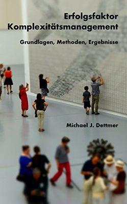 Erfolgsfaktor Komplexitätsmanagement von Dettmer,  Michael,  J.
