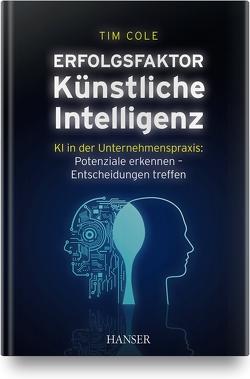 Erfolgsfaktor Künstliche Intelligenz von Cole,  Tim
