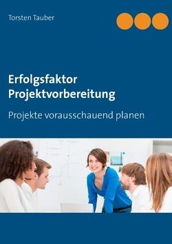 Erfolgsfaktor Projektvorbereitung von Tauber,  Torsten