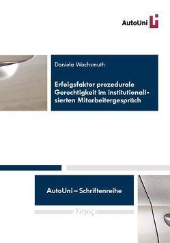 Erfolgsfaktor prozedurale Gerechtigkeit im institutionalisierten Mitarbeitergespräch von Wachsmuth,  Daniela