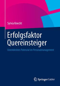 Erfolgsfaktor Quereinsteiger von Knecht,  Sylvia