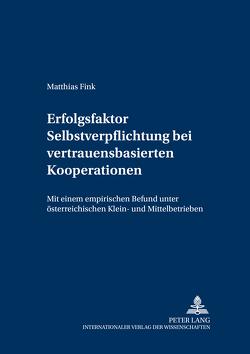 Erfolgsfaktor Selbstverpflichtung bei vertrauensbasierten Kooperationen von Fink,  Matthias