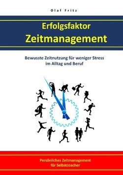 Erfolgsfaktor Zeitmanagement Bewusste Zeitnutzung für weniger Stress im Alltag und Beruf von Fritz,  Olaf