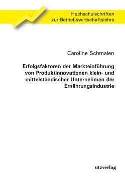 Erfolgsfaktoren der Markteinführung von Produktinnovationen klein- und mittelständischer Unternehmen der Ernährungsindustrie von Schmalen,  Caroline