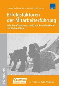 Erfolgsfaktoren der Mitarbeiterführung von Burtscher,  André, Meier,  Peter, Rado,  Rolf, Rado,  Sue