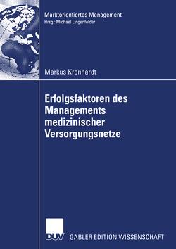 Erfolgsfaktoren des Managements medizinischer Versorgungsnetze von Kronhardt,  Markus