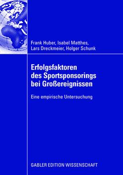 Erfolgsfaktoren des Sportsponsorings bei Großereignissen von Dreckmeier,  Lars, Huber,  Frank, Matthes,  Isabel, Schunk,  Holger