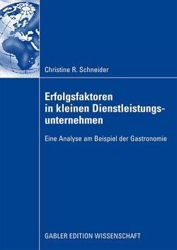 Erfolgsfaktoren in kleinen Dienstleistungsunternehmen von Lechner,  Prof. Dr. Christoph, Schneider,  Christine, Volery,  Prof. Dr. Thierry