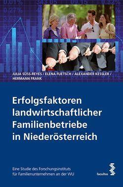 Erfolgsfaktoren landwirtschaftlicher Familienbetriebe in Niederösterreich von Frank,  Hermann, Fuetsch,  Elena, Kessler,  Alexander, Süss-Reyes,  Julia
