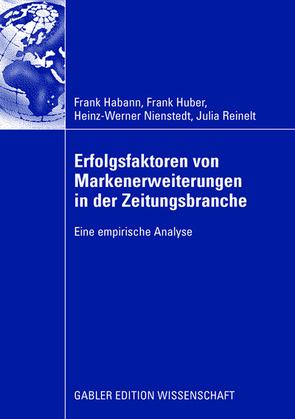 Erfolgsfaktoren von Markenerweiterungen in der Zeitungsbranche von Habann,  Frank, Huber,  Frank, Nienstedt,  Heinz-Werner, Reinelt,  Julia
