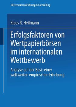 Erfolgsfaktoren von Wertpapierbörsen im internationalen Wettbewerb von Heilmann,  Klaus R.