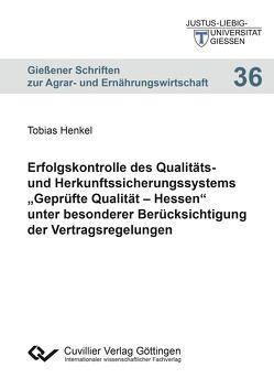 """Erfolgskontrolle des Qualitäts- und Herkunftssicherungssystems """"Geprüfte Qualität – Hessen"""" unter besonderer Berücksichtigung der Vertragsregelungen von Henkel,  Tobias"""