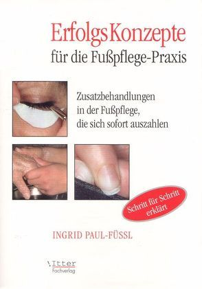 Erfolgskonzepte für die Fusspflegepraxis von Itter,  Alexander, Krause,  Ingrid, Paul-Füssl,  Ingrid
