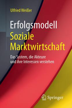 Erfolgsmodell Soziale Marktwirtschaft von Weißer,  Ulfried