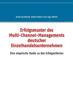 Erfolgsmuster des Multi-Channel-Managements deutscher Einzelhandelsunternehmen von Burkhardt,  Achim, Dittrich,  Ingo, Köhler,  Robert