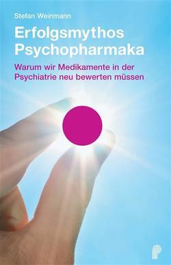 Erfolgsmythos Psychopharmaka von Weinmann,  Stefan