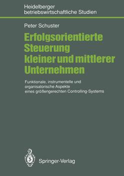 Erfolgsorientierte Steuerung kleiner und mittlerer Unternehmen von Schuster,  Peter