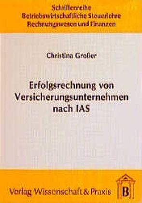 Erfolgsrechnung von Versicherungsunternehmen nach IAS von Großer,  Christina