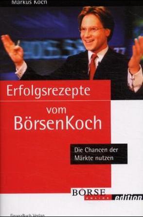 Erfolgsrezepte vom Börsenkoch von Koch,  Markus