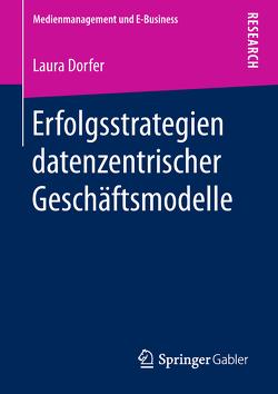 Erfolgsstrategien datenzentrischer Geschäftsmodelle von Dorfer,  Laura