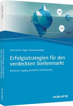 Erfolgsstrategien für den verdeckten Stellenmarkt von Detambel,  Daniel, Vogel,  Hans Rainer