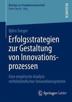 Erfolgsstrategien zur Gestaltung von Innovationsprozessen von Seeger,  Björn