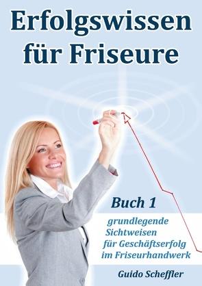 Erfolgswissen für Friseure Buch 1 von Scheffler,  Guido