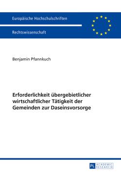 Erforderlichkeit übergebietlicher wirtschaftlicher Tätigkeit der Gemeinden zur Daseinsvorsorge von Pfannkuch,  Benjamin